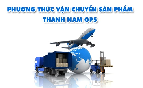 thành nam gps có phương thức vận chuyển sản phẩm siêu nhanh và uy tín